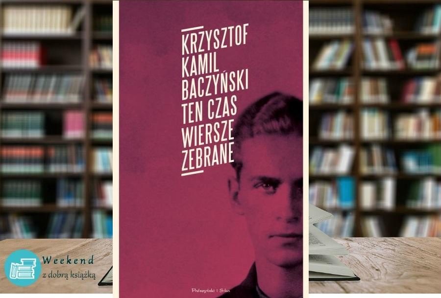 Krzysztof Kamil Baczyński Ten Czas Wiersze Zebrane